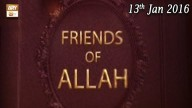 Friends of Allah – 13th January 2017