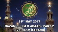 Naimat e Iftar(Live from Khi) – Segment – Bazam e Ilim o Adaab – 31st May 2017 – Part 2