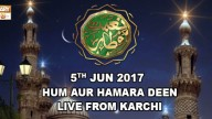 Naimat e Iftar (Live from Khi) – Segment – Hum aur Hamara Deen – 5th Jun 2017