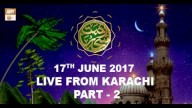 REHMAT E SAHAR (LIVE From Karachi) Part 2 – 17th June 2017